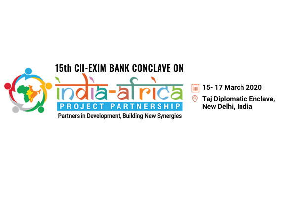 15TH CII EXIM BANK CONCLAVE ON INDIA AFRICA PROJECT PARTNERSHIP 15 – 17 MARCH 2020: TAJ DIPLOMATIC ENCLAVE, NEW DELHI